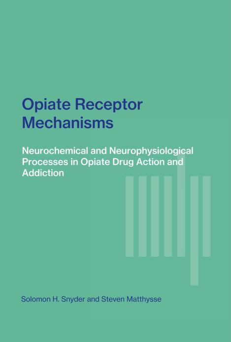 Opiate receptor mechanisms by Solomon H. Snyder